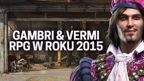 Gambri i Vermi podsumowuj� gry RPG w 2015 roku