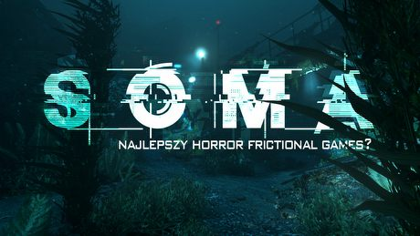 Gramy w SOMA – najlepszy horror w historii Frictional Games?