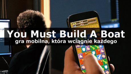 You Must Build A Boat – gra mobilna, która wciągnie każdego