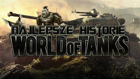Najlepsze historie i ciekawostki z World of Tanks