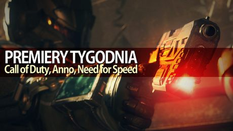 Call of Duty, Anno, Need for Speed – PREMIERY TYGODNIA