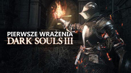 Czy Dark Souls III rozpali fana serii? Pierwsze wra�enia z 5 godzin gry