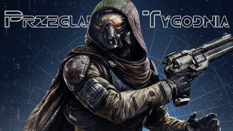Przegląd Tygodnia - przereklamowane Destiny? Koniec Elder Scrolls Online?