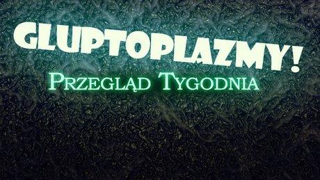 Przegląd Tygodnia - Glutoplazmy!