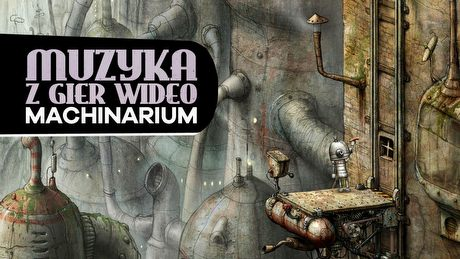 Kultowe soundtracki: Machinarium. Roboty, jazz, brud i Stanis�aw Lem