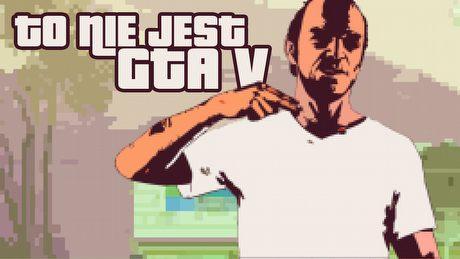 Gramy w NotGTAV, czyli parodię Grand Theft Auto V