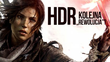 Nadchodzi kolejna graficzna rewolucja - czym jest HDR?