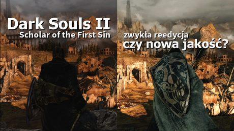 Dark Souls II: Scholar of the First Sin � zwyk�a reedycja czy nowa jako��?
