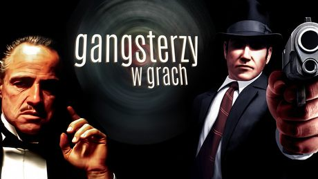 Propozycja nie do odrzucenia - gangsterzy i mafia w grach wideo