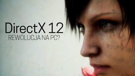 Czy DirectX 12 jest tym, na co czekali pecetowi gracze?