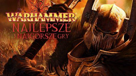 Najlepsze i najgorsze gry ze światów Warhammera Fantasy i Warhammera 40 000