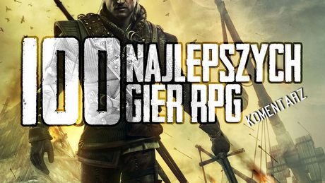 100 najlepszych gier RPG według redaktorów i czytelników gry-online.pl - komentarz