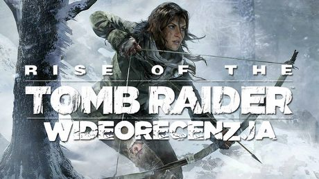 Wideorecenzja Rise of the Tomb Raider