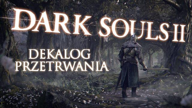 Dark Souls II: dekalog przetrwania � przydatne porady