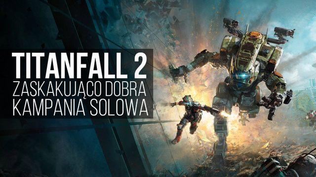 Titanfall 2 zamiast Half-Life 3? O zaskakująco dobrej kampanii solowej