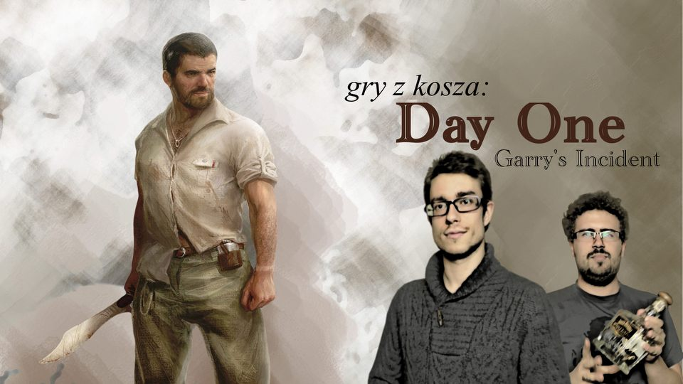Gry z Kosza #17 � Day One: Garry�s Incident. Survival na ci�kim kacu�
