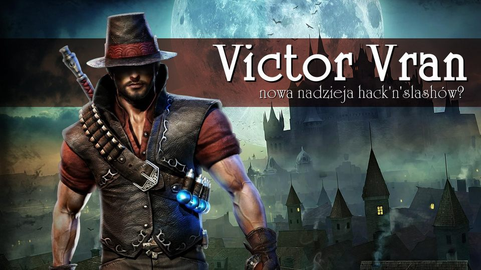 Victor Vran now� nadziej� hack & slash�w? Wra�enia po przej�ciu gry