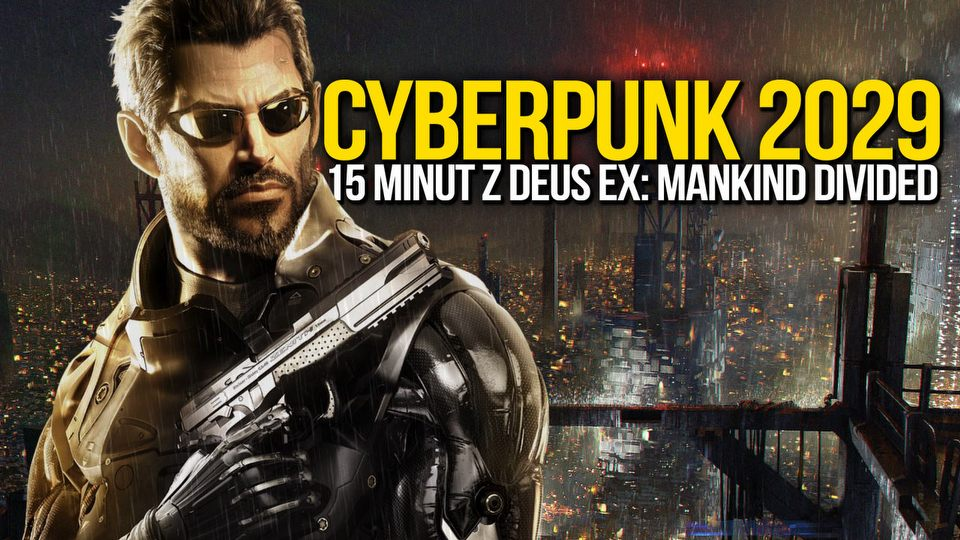 Cyberpunk 2029. Gramy w Deus Ex: Mankind Divided!
