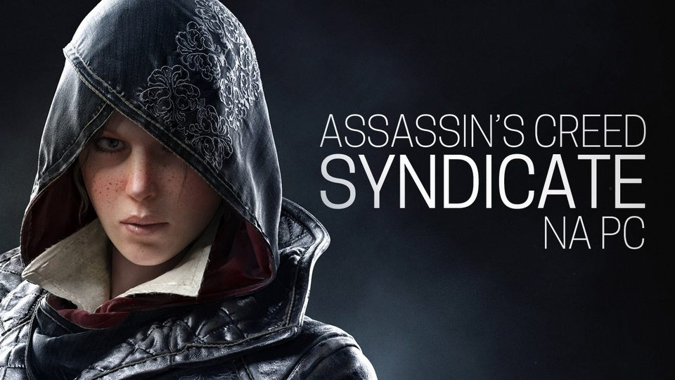 Rok po wtopie z Unity - test Assassin's Creed: Syndicate na PC