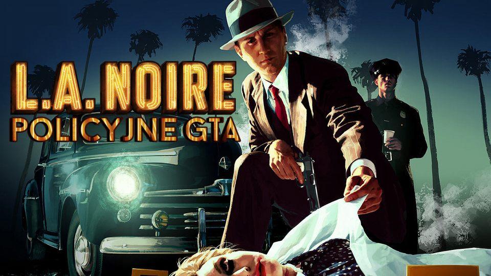 Policyjne GTA - co wysz�o a co nie w L.A. Noire?