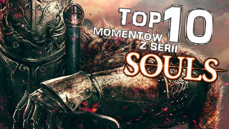 Top 10 moment�w z serii Souls - za co pami�tamy Demon's i Dark Souls?