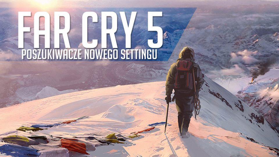 Na tropie Far Cry 5 - survival na Alasce? Wojna w Wietnamie? A mo�e postapo?