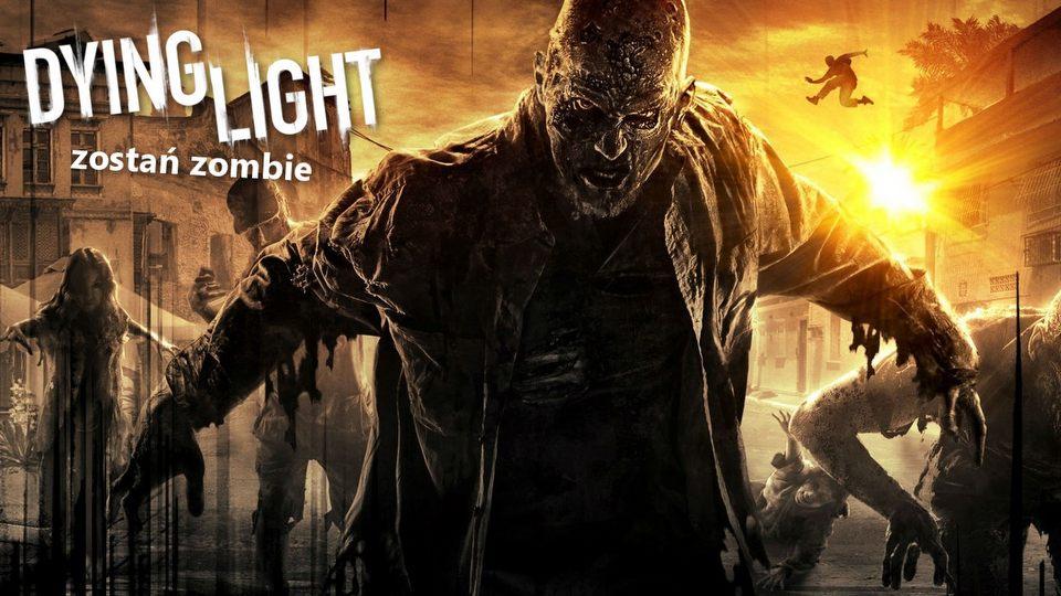 Zosta� zombie w Dying Light � gramy w tryb rywalizacji