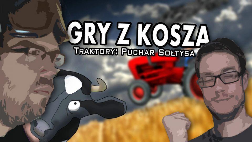 """Gry z Kosza #24 – Traktory: Puchar Sołtysa, czyli """"symulator"""" podlany bimbrem"""