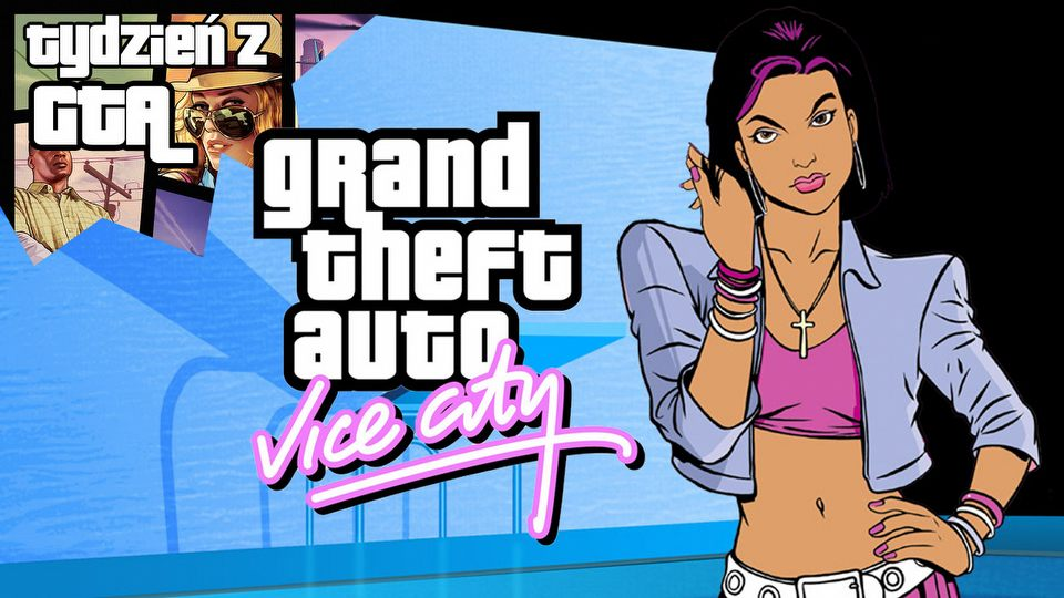 Tydzie� z GTA - raj w Grand Theft Auto: Vice City